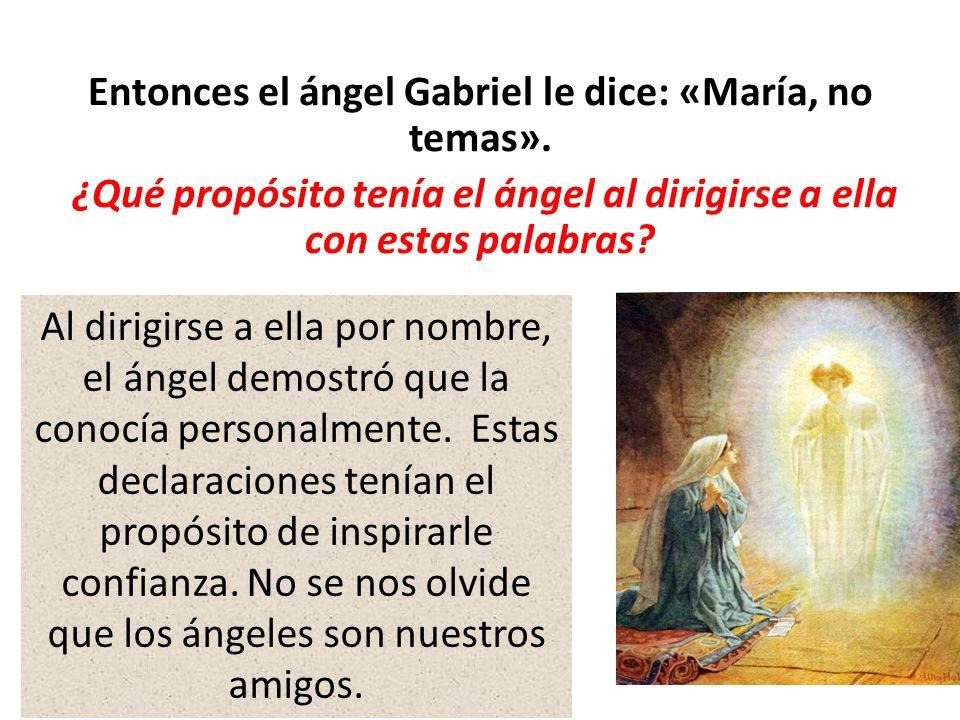 Entonces el ángel Gabriel le dice: «María, no temas»