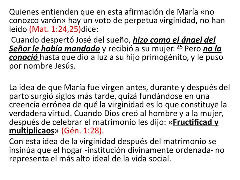 Quienes entienden que en esta afirmación de María «no conozco varón» hay un voto de perpetua virginidad, no han leído (Mat.
