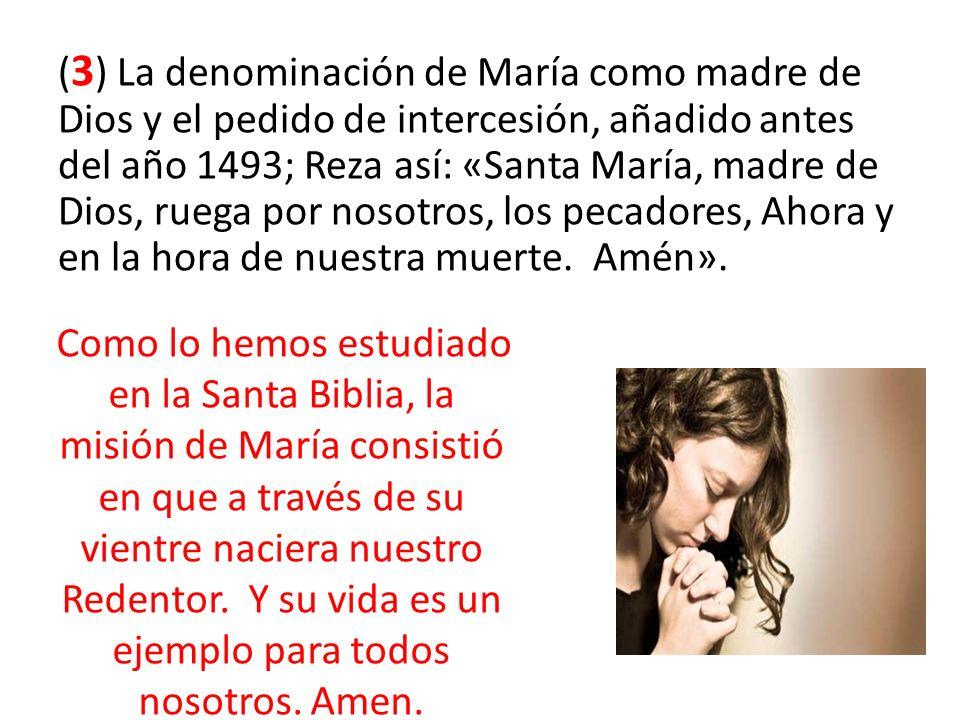 (3) La denominación de María como madre de Dios y el pedido de intercesión, añadido antes del año 1493; Reza así: «Santa María, madre de Dios, ruega por nosotros, los pecadores, Ahora y en la hora de nuestra muerte. Amén».