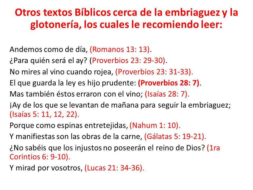 Otros textos Bíblicos cerca de la embriaguez y la glotonería, los cuales le recomiendo leer: