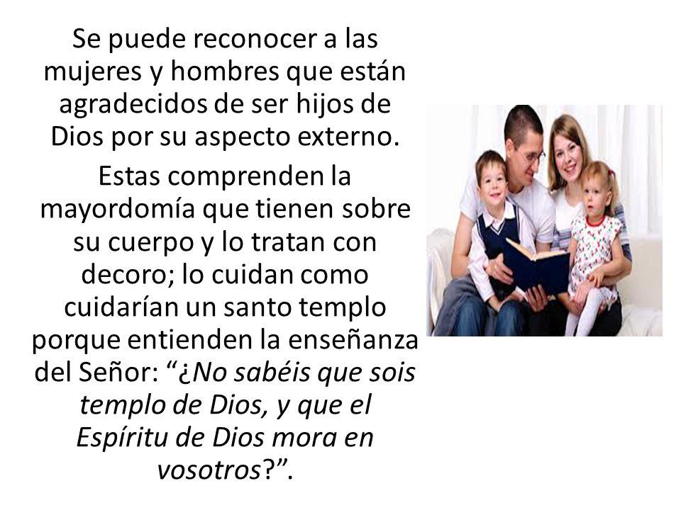 Se puede reconocer a las mujeres y hombres que están agradecidos de ser hijos de Dios por su aspecto externo.
