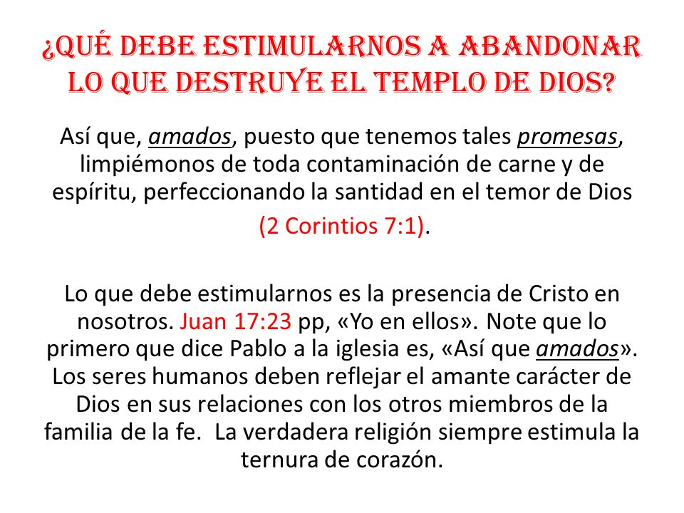 ¿Qué debe estimularnos a abandonar lo que destruye el templo de Dios