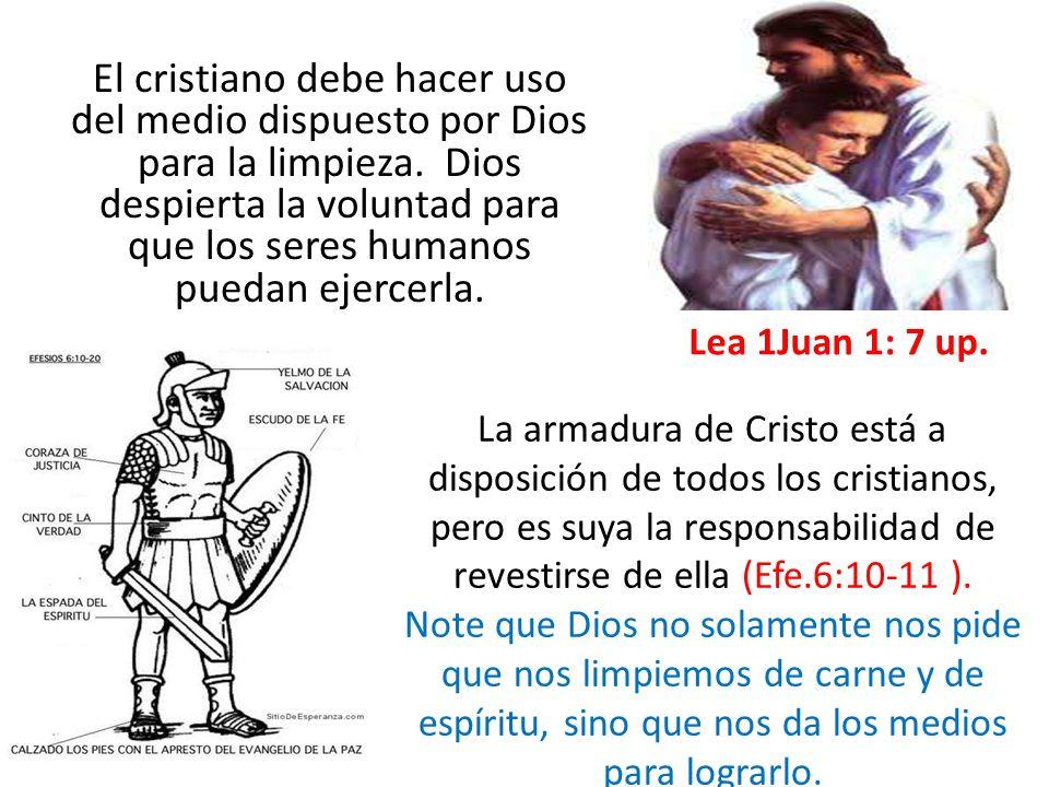 El cristiano debe hacer uso del medio dispuesto por Dios para la limpieza. Dios despierta la voluntad para que los seres humanos puedan ejercerla.