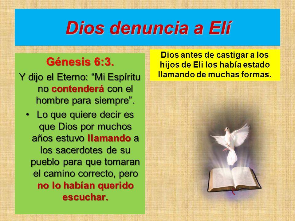 Dios denuncia a Elí Génesis 6:3.