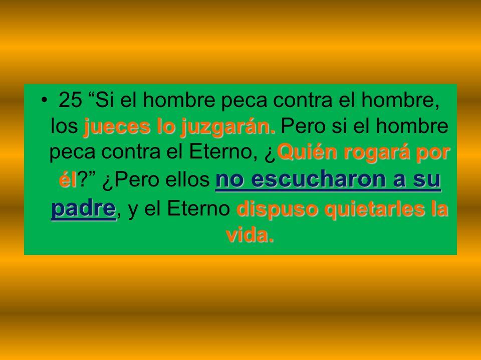 25 Si el hombre peca contra el hombre, los jueces lo juzgarán