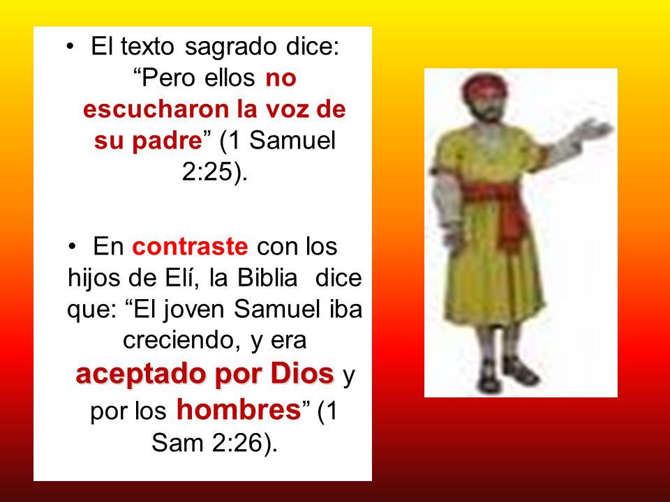 El texto sagrado dice: Pero ellos no escucharon la voz de su padre (1 Samuel 2:25).