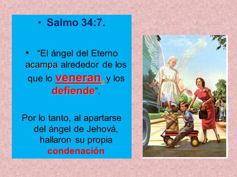 Salmo 34:7. El ángel del Eterno acampa alrededor de los que lo veneran, y los defiende .