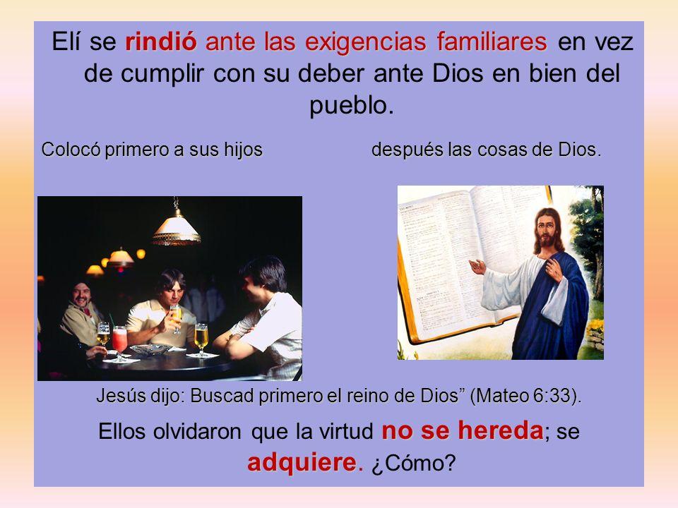 Elí se rindió ante las exigencias familiares en vez de cumplir con su deber ante Dios en bien del pueblo.