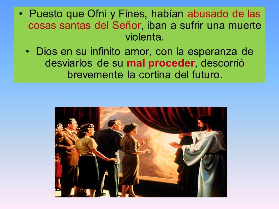 Puesto que Ofni y Fines, habían abusado de las cosas santas del Señor, iban a sufrir una muerte violenta.