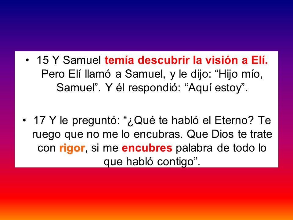 15 Y Samuel temía descubrir la visión a Elí