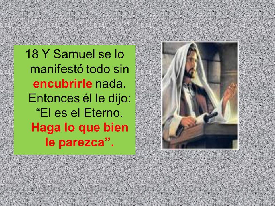 18 Y Samuel se lo manifestó todo sin encubrirle nada