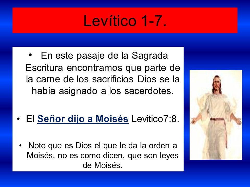 El Señor dijo a Moisés Levitico7:8.