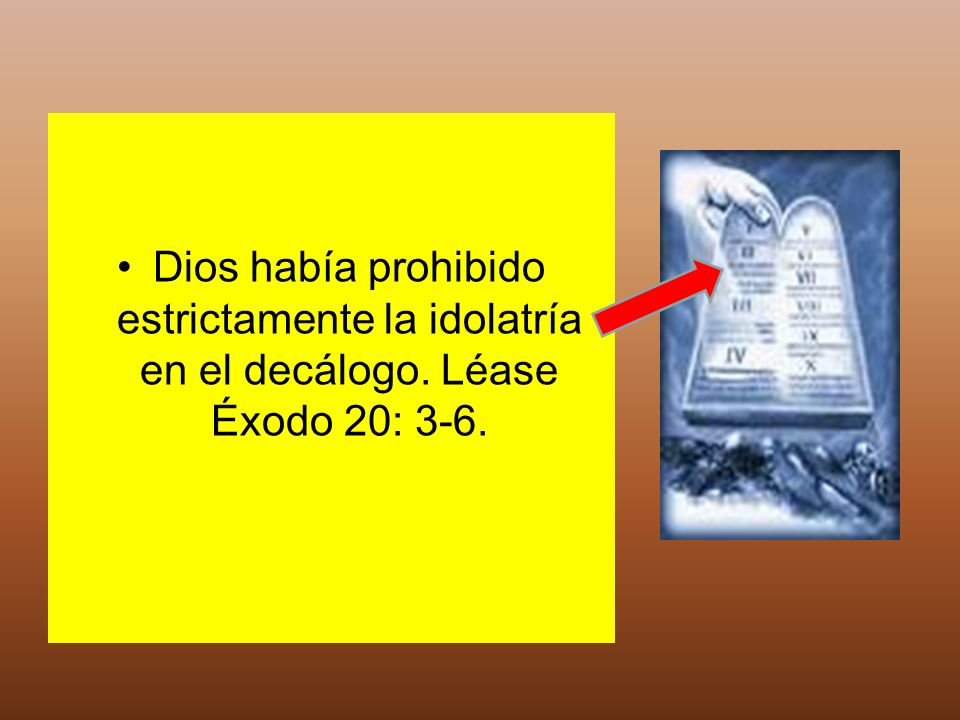 Dios había prohibido estrictamente la idolatría en el decálogo