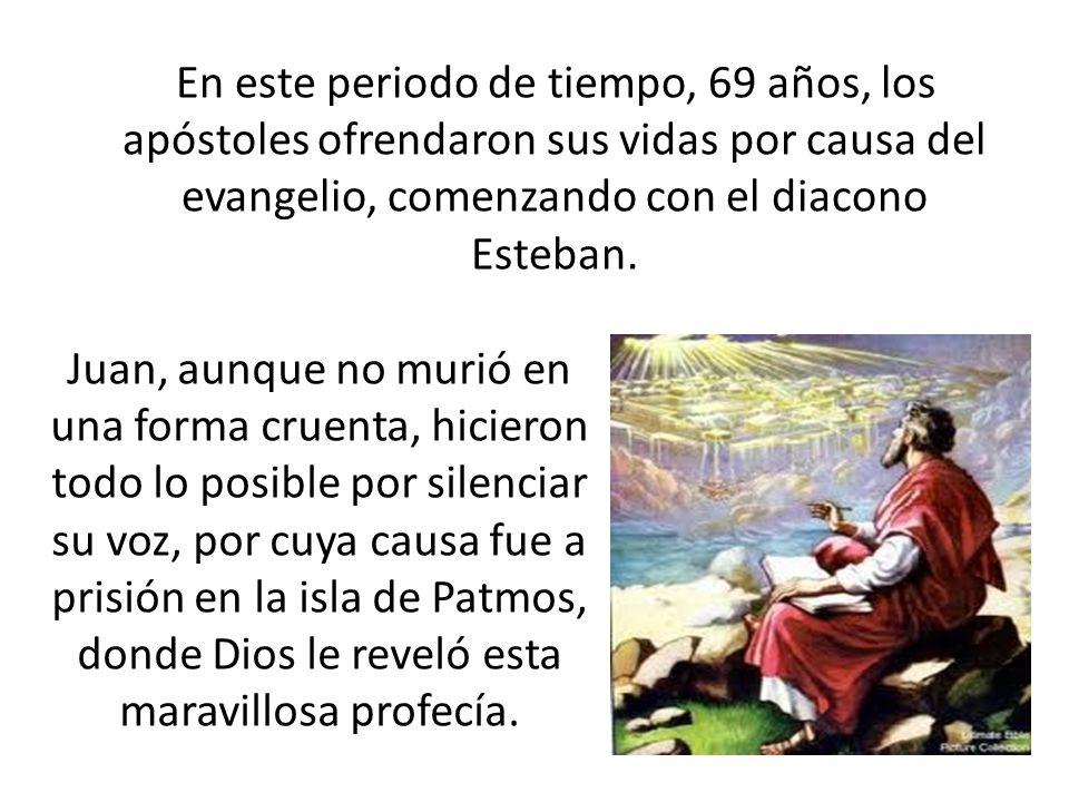 En este periodo de tiempo, 69 años, los apóstoles ofrendaron sus vidas por causa del evangelio, comenzando con el diacono Esteban.