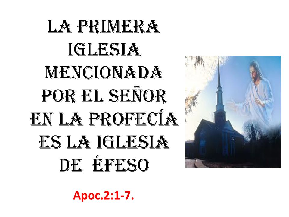 La primera iglesia mencionada por el Señor en la profecía es la iglesia de Éfeso