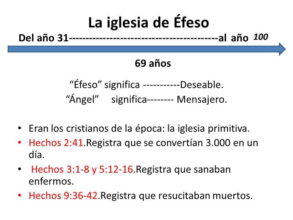 La iglesia de Éfeso Del año 31-------------------------------------------al año. 100. 69 años. Éfeso significa -----------Deseable.