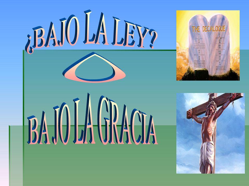 ¿BAJO LA LEY O BA JO LA GRACIA