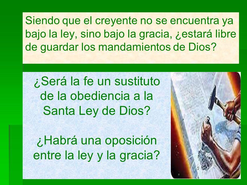 ¿Será la fe un sustituto de la obediencia a la Santa Ley de Dios