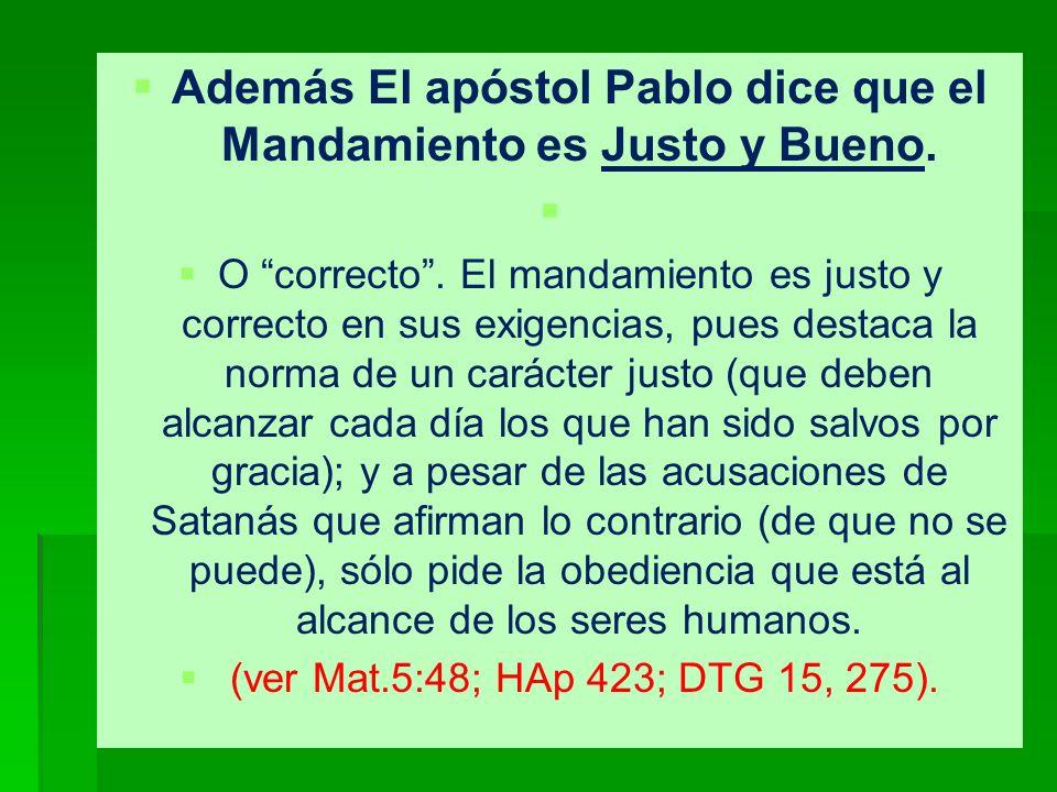 Además El apóstol Pablo dice que el Mandamiento es Justo y Bueno.