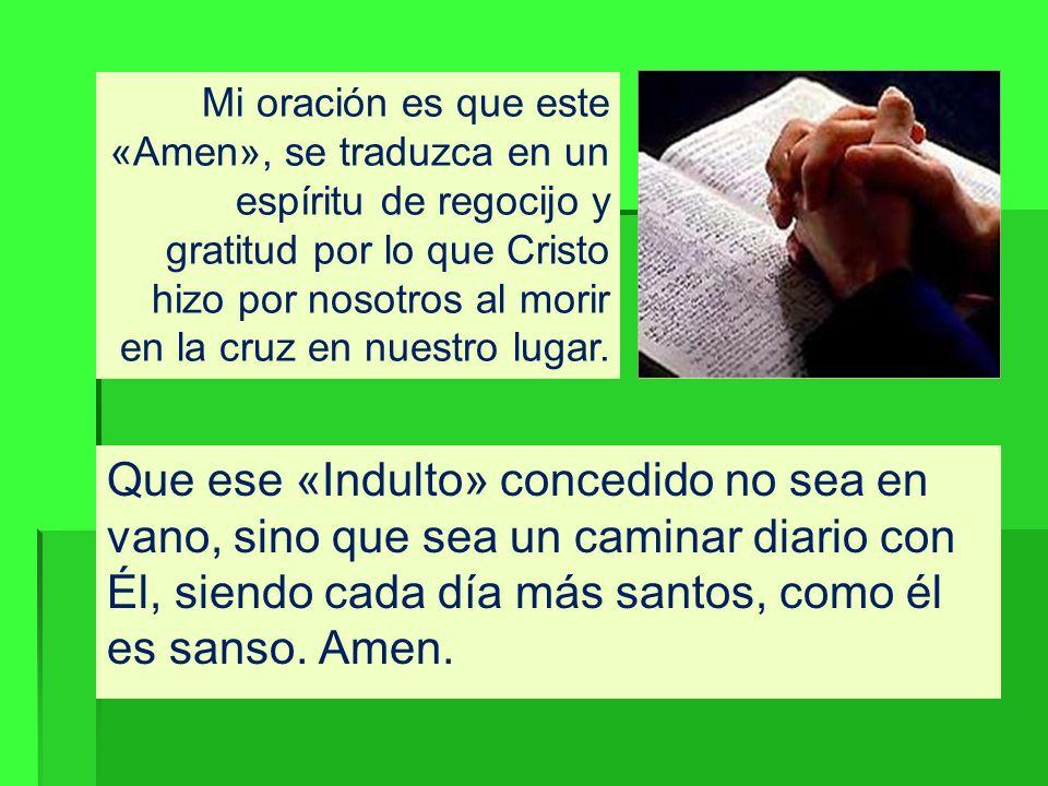 Mi oración es que este «Amen», se traduzca en un espíritu de regocijo y gratitud por lo que Cristo hizo por nosotros al morir en la cruz en nuestro lugar.