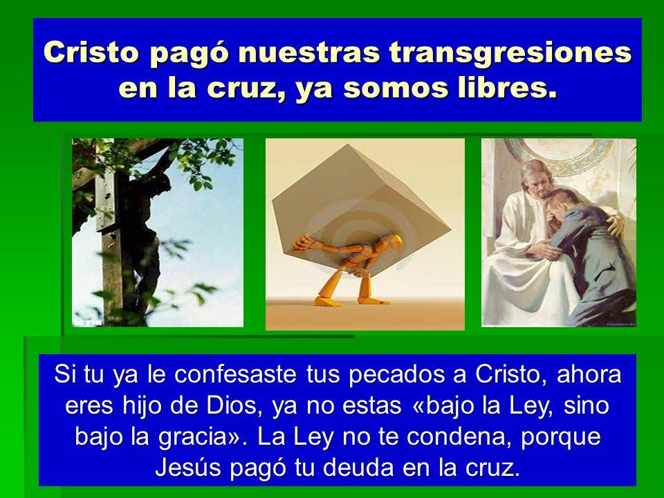 Cristo pagó nuestras transgresiones en la cruz, ya somos libres.