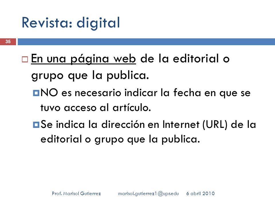 Revista: digital En una página web de la editorial o grupo que la publica. NO es necesario indicar la fecha en que se tuvo acceso al artículo.