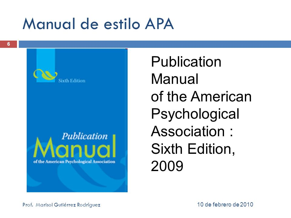 Manual de estilo APA 6. Publication Manual of the American Psychological Association : Sixth Edition,