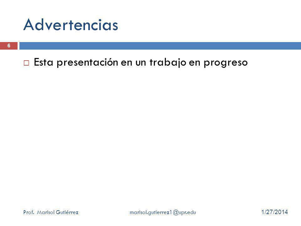 Advertencias Esta presentación en un trabajo en progreso