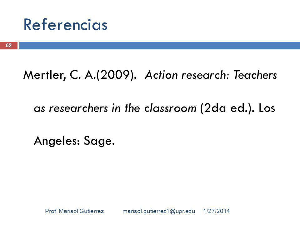 Referencias Mertler, C. A.(2009). Action research: Teachers as researchers in the classroom (2da ed.). Los Angeles: Sage.