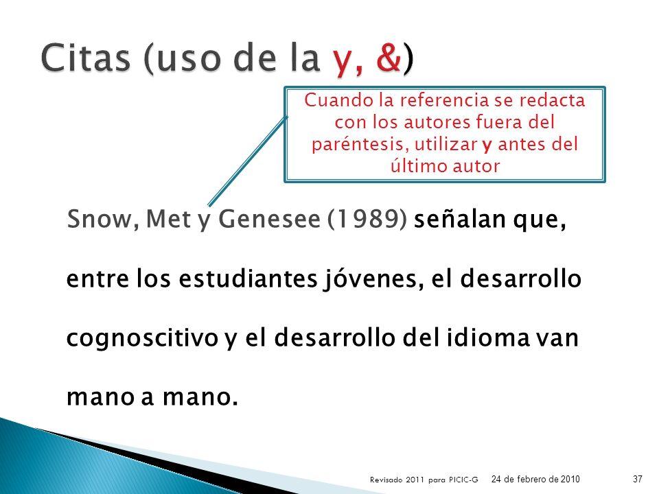 Citas (uso de la y, &) Cuando la referencia se redacta con los autores fuera del paréntesis, utilizar y antes del último autor.