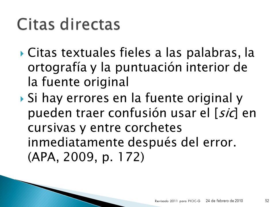 Citas directas Citas textuales fieles a las palabras, la ortografía y la puntuación interior de la fuente original.