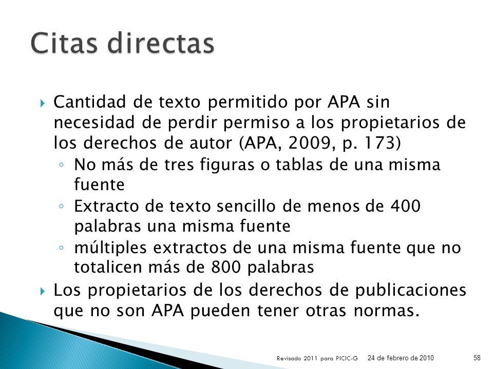 Citas directas Cantidad de texto permitido por APA sin necesidad de perdir permiso a los propietarios de los derechos de autor (APA, 2009, p. 173)