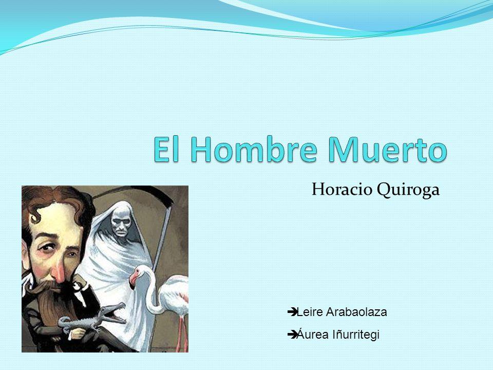 El Hombre Muerto Horacio Quiroga Leire Arabaolaza Áurea Iñurritegi