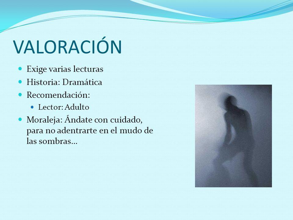 VALORACIÓN Exige varias lecturas Historia: Dramática Recomendación: