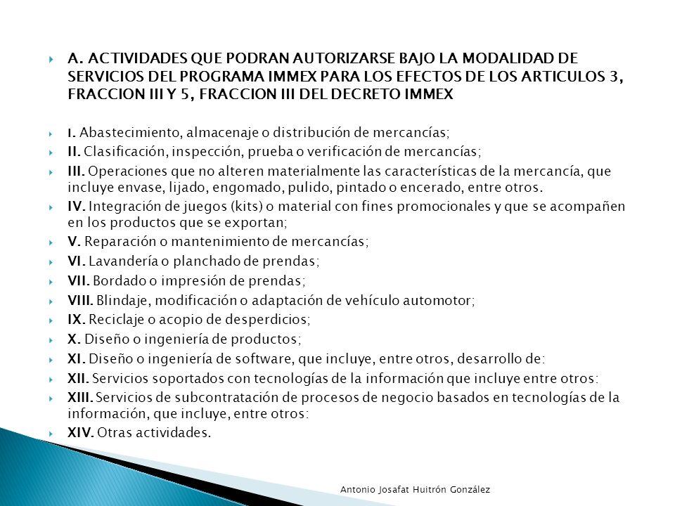 A. ACTIVIDADES QUE PODRAN AUTORIZARSE BAJO LA MODALIDAD DE SERVICIOS DEL PROGRAMA IMMEX PARA LOS EFECTOS DE LOS ARTICULOS 3, FRACCION III Y 5, FRACCION III DEL DECRETO IMMEX