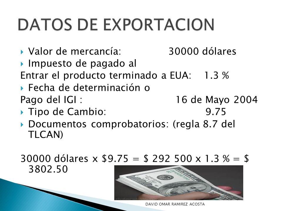DATOS DE EXPORTACION Valor de mercancía: 30000 dólares