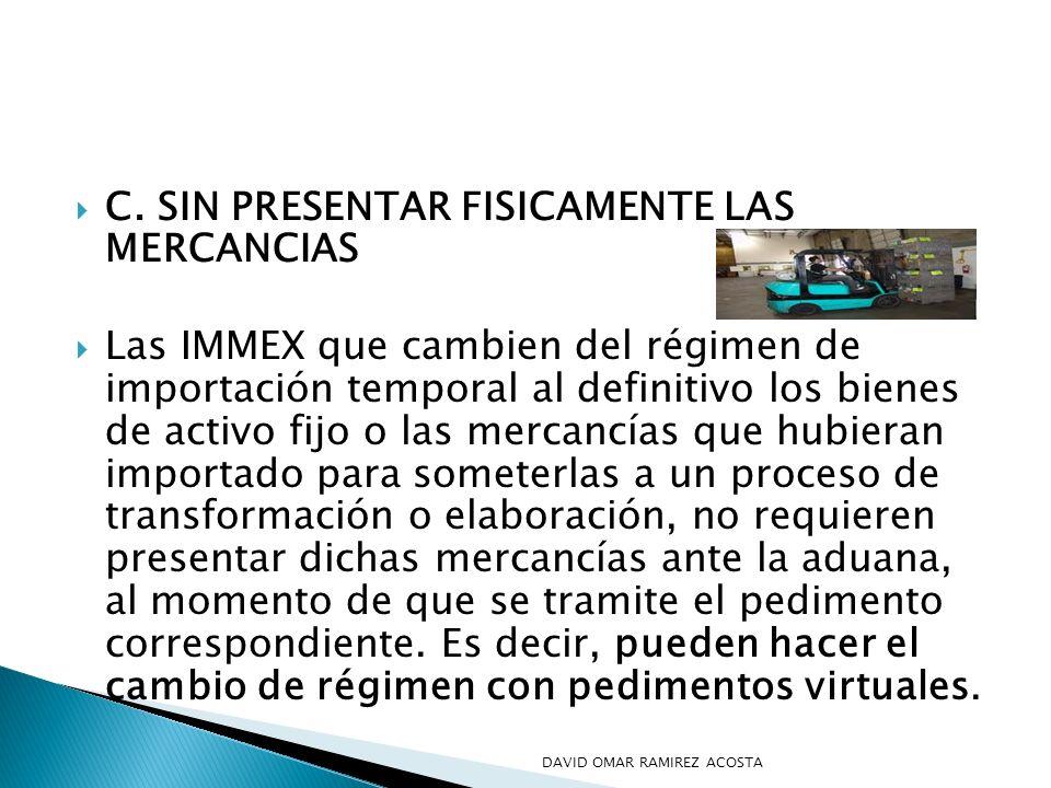 C. SIN PRESENTAR FISICAMENTE LAS MERCANCIAS