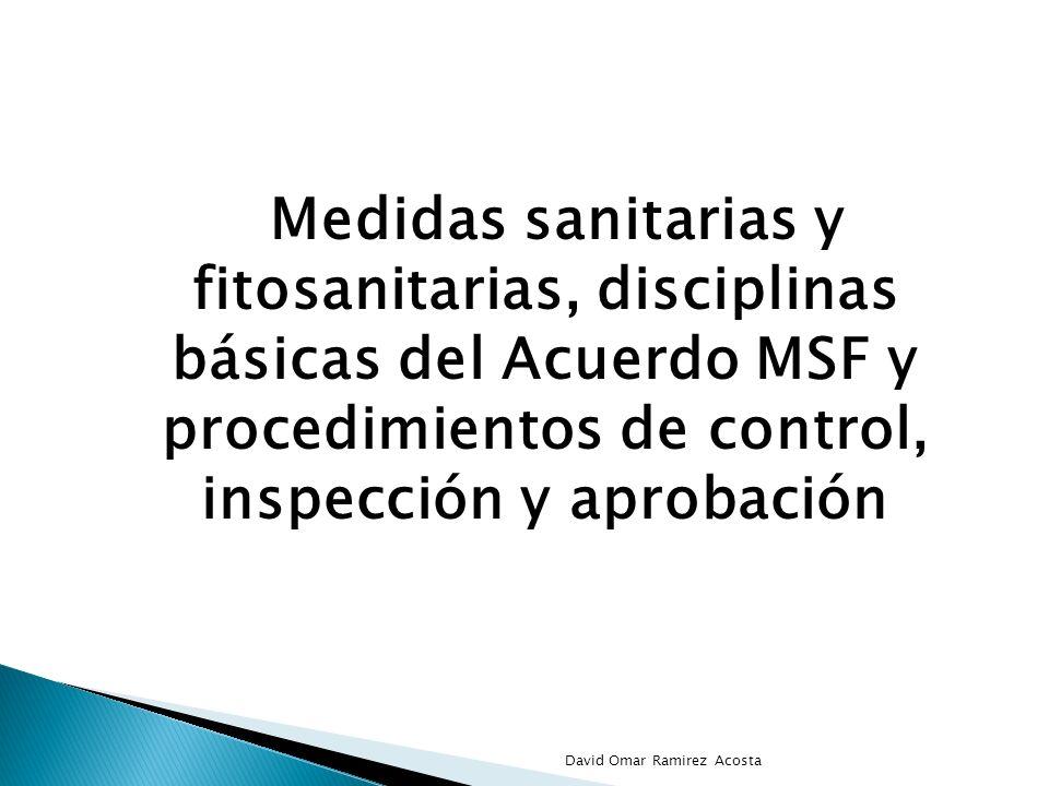 Medidas sanitarias y fitosanitarias, disciplinas básicas del Acuerdo MSF y procedimientos de control, inspección y aprobación