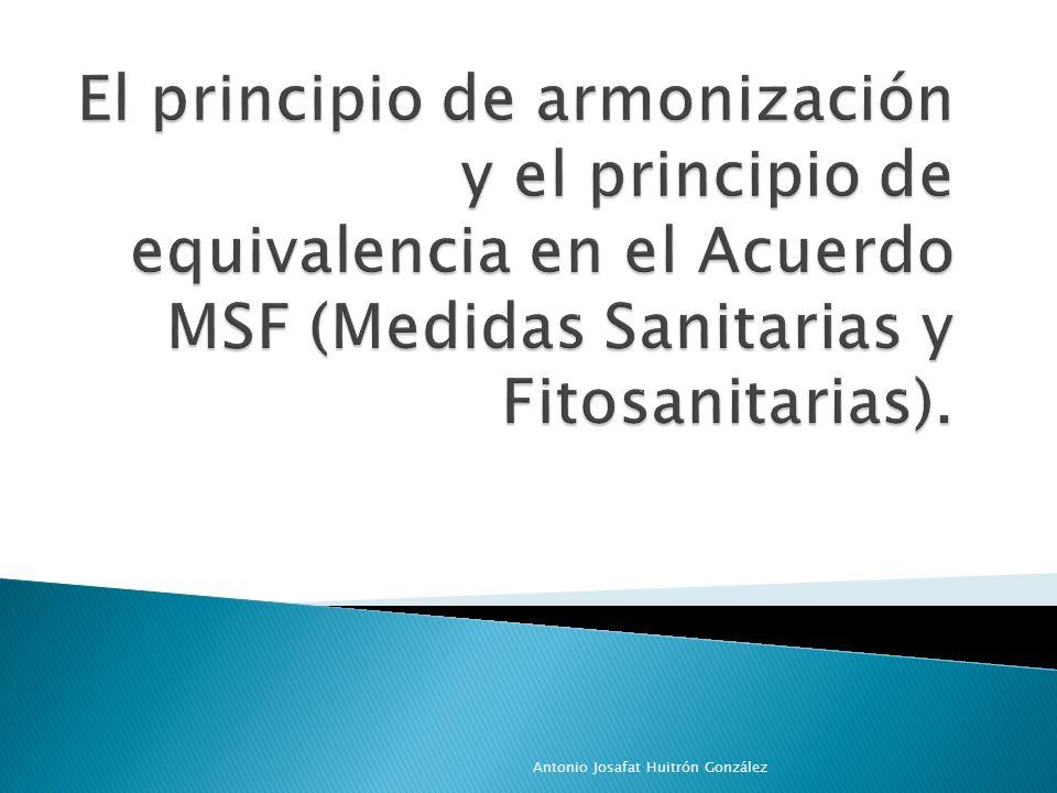 El principio de armonización y el principio de equivalencia en el Acuerdo MSF (Medidas Sanitarias y Fitosanitarias).