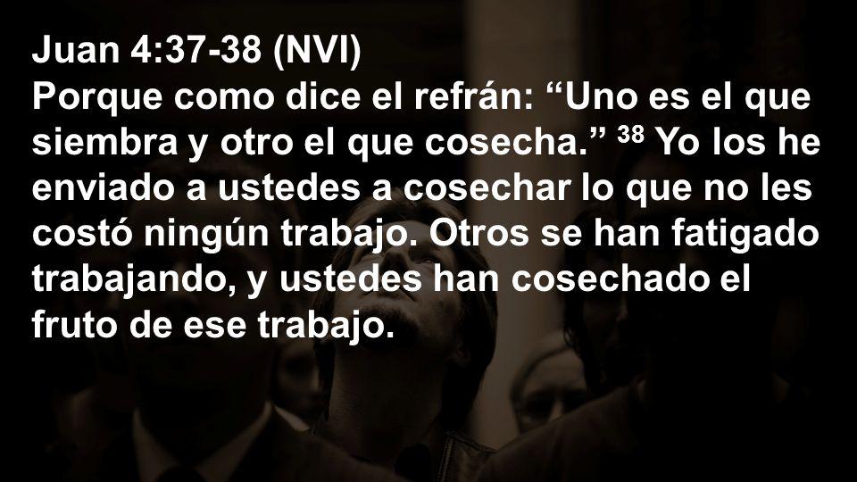 Juan 4:37-38 (NVI)