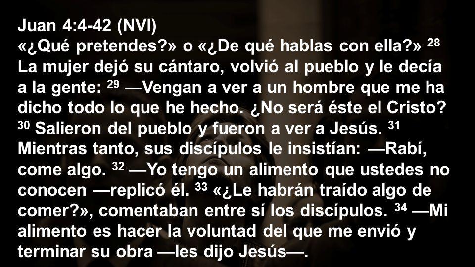 Juan 4:4-42 (NVI) «¿Qué pretendes. » o «¿De qué hablas con ella