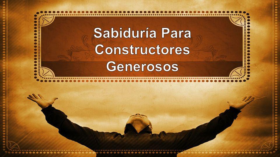 Sabiduría Para Constructores Generosos