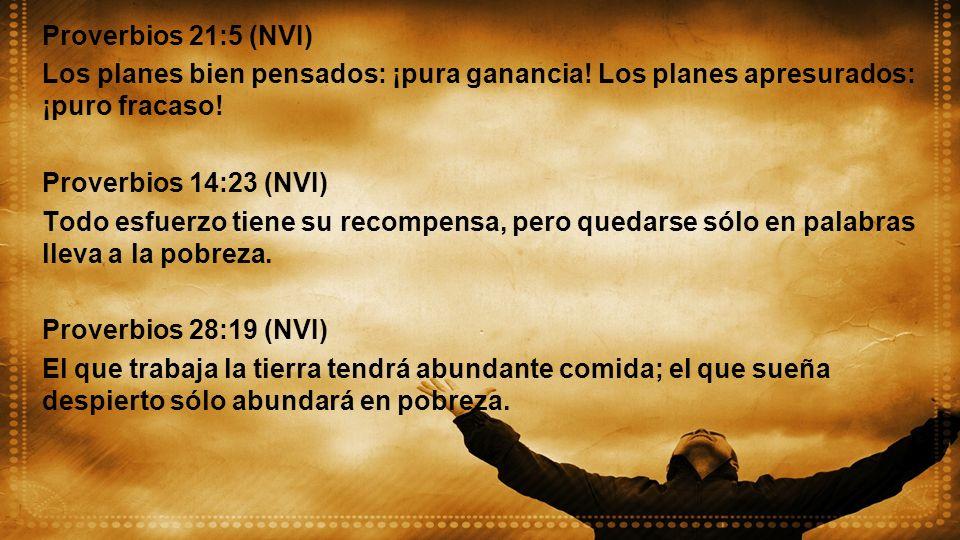 Proverbios 21:5 (NVI)Los planes bien pensados: ¡pura ganancia! Los planes apresurados: ¡puro fracaso!