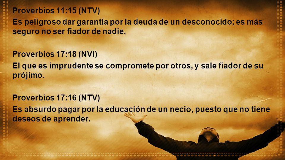 Proverbios 11:15 (NTV)Es peligroso dar garantía por la deuda de un desconocido; es más seguro no ser fiador de nadie.
