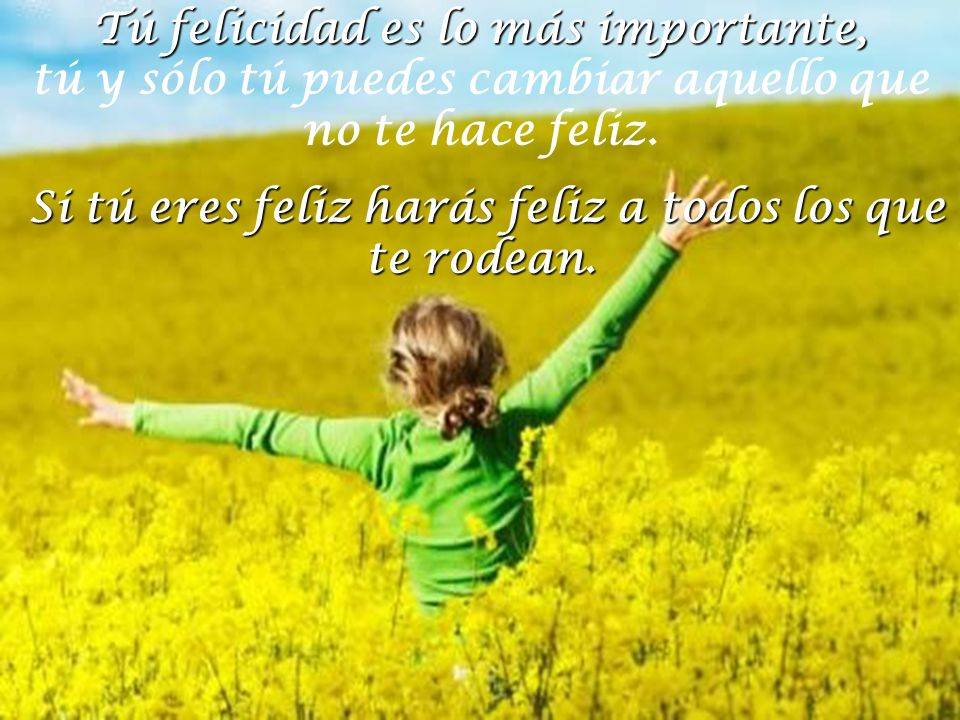 Tú felicidad es lo más importante,