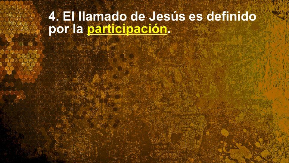 4. El llamado de Jesús es definido por la participación.