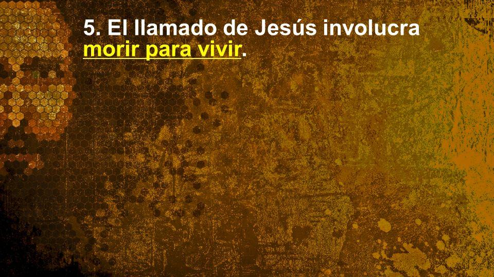 5. El llamado de Jesús involucra morir para vivir.
