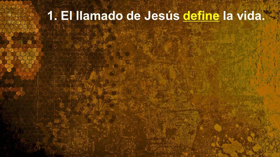 1. El llamado de Jesús define la vida.