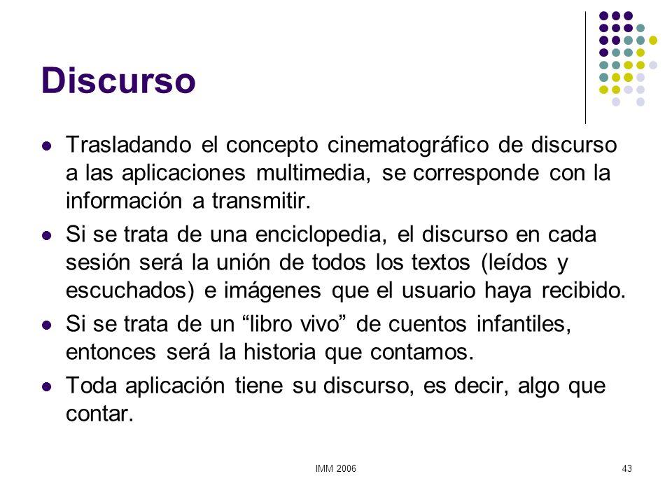Discurso Trasladando el concepto cinematográfico de discurso a las aplicaciones multimedia, se corresponde con la información a transmitir.