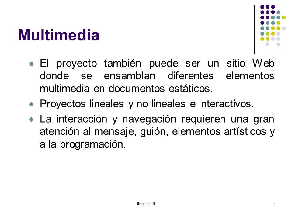 Multimedia El proyecto también puede ser un sitio Web donde se ensamblan diferentes elementos multimedia en documentos estáticos.